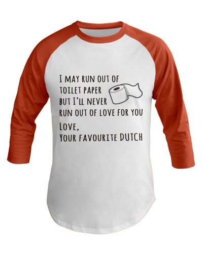 I MAY RUN OUT OF TOILET PAPER BUT I'LL NEVER RUN