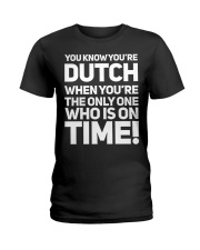 YOU KNOW YOU'RE DUTCH WHEN YOU'RE THE ONLY Ladies T-Shirt thumbnail