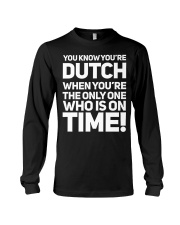 YOU KNOW YOU'RE DUTCH WHEN YOU'RE THE ONLY Long Sleeve Tee thumbnail