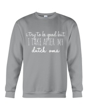 I TRY TO BE GOOD BUT I TAKE AFTER MY DUTCH OMA Crewneck Sweatshirt thumbnail