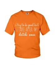 I TRY TO BE GOOD BUT I TAKE AFTER MY DUTCH OMA Youth T-Shirt front
