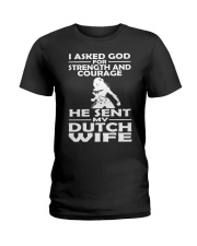 I ASKED GOD FOR STRENGTH AND COURAGE DUTCH WIFE Ladies T-Shirt thumbnail