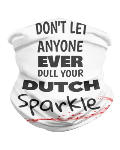 DON'T LET ANYONE EVER DULL YOUR DUTCH SPARKLE