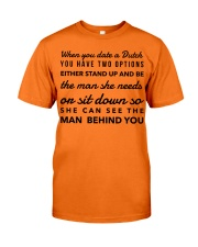 WHEN YOU DATE A DUTCH YOU HAVE TWO OPTIONS Classic T-Shirt front