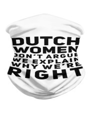 DUTCH WOMEN DON'T ARGUE WE EXPLAIN WHY WE ARE  Neck Gaiter front