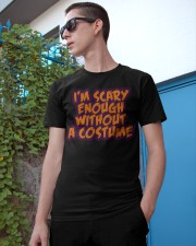 I'm Scary Enough Without a Costume Classic T-Shirt apparel-classic-tshirt-lifestyle-17