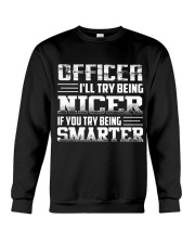 OFFICER I'LL TRY BEING NIER IF YOU TRY BEING  Crewneck Sweatshirt thumbnail