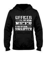 OFFICER I'LL TRY BEING NIER IF YOU TRY BEING  Hooded Sweatshirt thumbnail