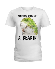 Some body gonna get a beakin Ladies T-Shirt front