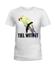 Tiel with it Ladies T-Shirt front