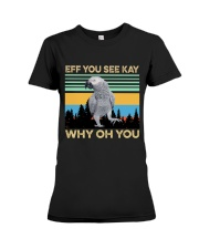 Eff you see kay why oh you Premium Fit Ladies Tee thumbnail