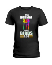 I was normal 3 birds ago Ladies T-Shirt thumbnail