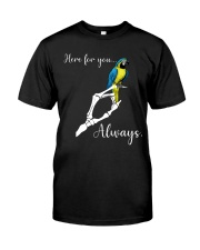 Here for you always Classic T-Shirt front
