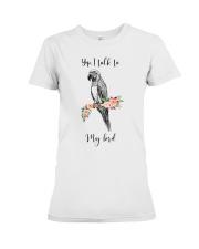 Yep i talk to my bird Premium Fit Ladies Tee thumbnail
