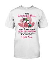 To My Wonderful Mom If I Had To Choose Unicorn Classic T-Shirt thumbnail