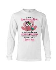 To My Wonderful Mom If I Had To Choose Unicorn Long Sleeve Tee thumbnail
