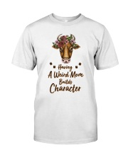 Having A Weird Mom Builds Character Cow Classic T-Shirt front