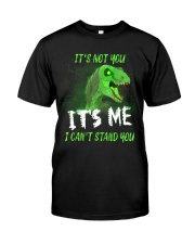 It's Not You It's Me I Can't Stand You Dinosaur Classic T-Shirt front