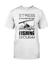 Stress Is Caused By Not Fishing Enough Classic T-Shirt front