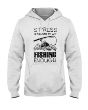 Stress Is Caused By Not Fishing Enough Hooded Sweatshirt thumbnail