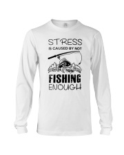 Stress Is Caused By Not Fishing Enough Long Sleeve Tee thumbnail