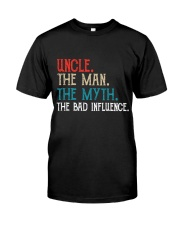 Uncle The Man The Myth The Bad Influence Classic T-Shirt front
