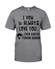 I Vow To Always Love You Fishing Season  Classic T-Shirt front
