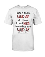 I Used To Be Wild AF Family  Classic T-Shirt front