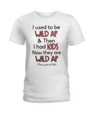 I Used To Be Wild AF Family  Ladies T-Shirt thumbnail