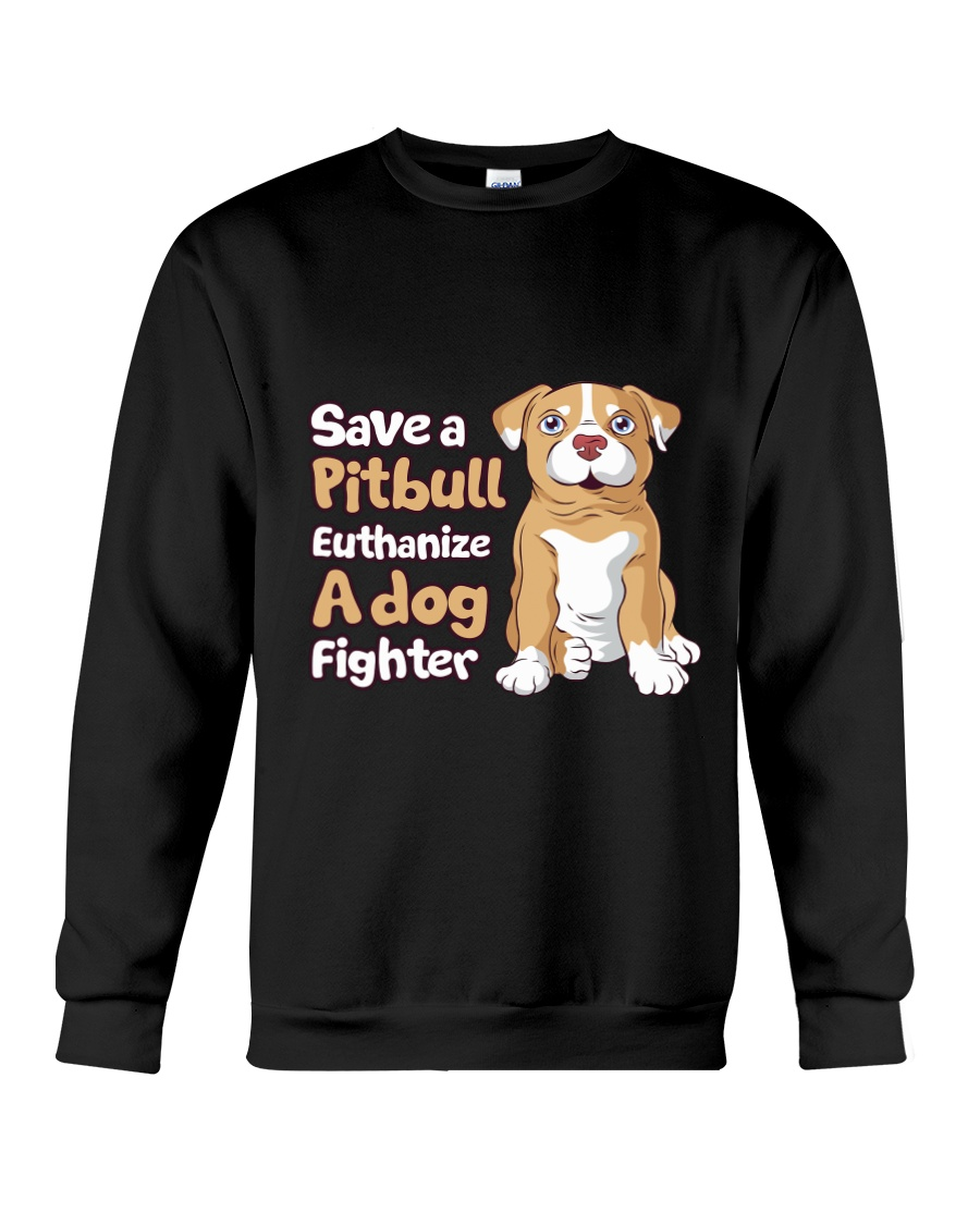 Save A Pit Bull Euthanize A Dog Fighter Rescue Dog Crewneck Sweatshirt