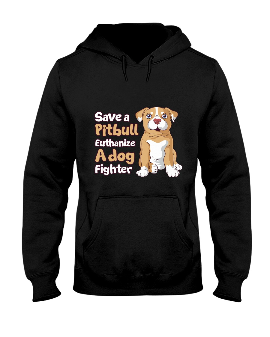 Save A Pit Bull Euthanize A Dog Fighter Rescue Dog Hooded Sweatshirt