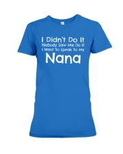 I Want To Speak To My Nana Funny Premium Fit Ladies Tee front