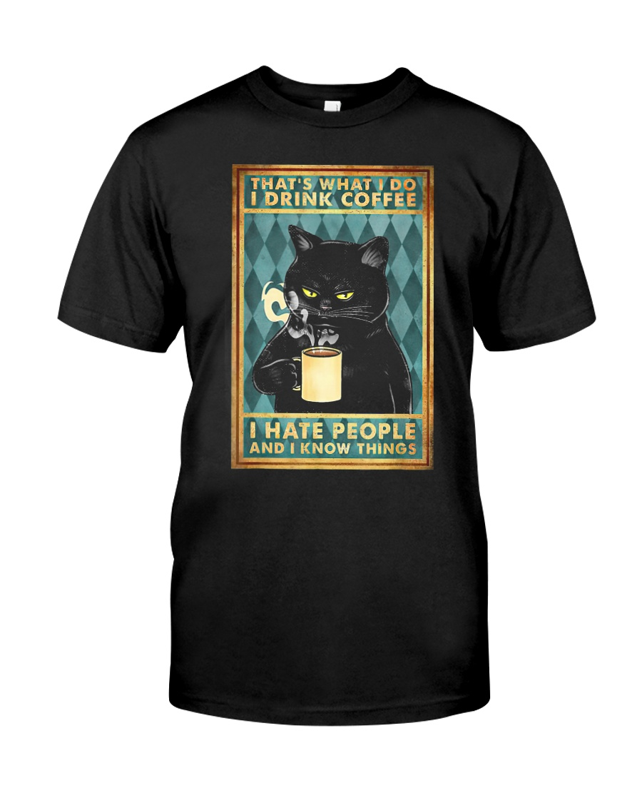 Cat I drink coffee I hate people Classic T-Shirt
