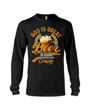 God Is Great Beer Is Good And People Are Crazy Long Sleeve Tee thumbnail