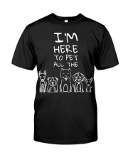 I'm Here to Pet All the Dogs  Classic T-Shirt front