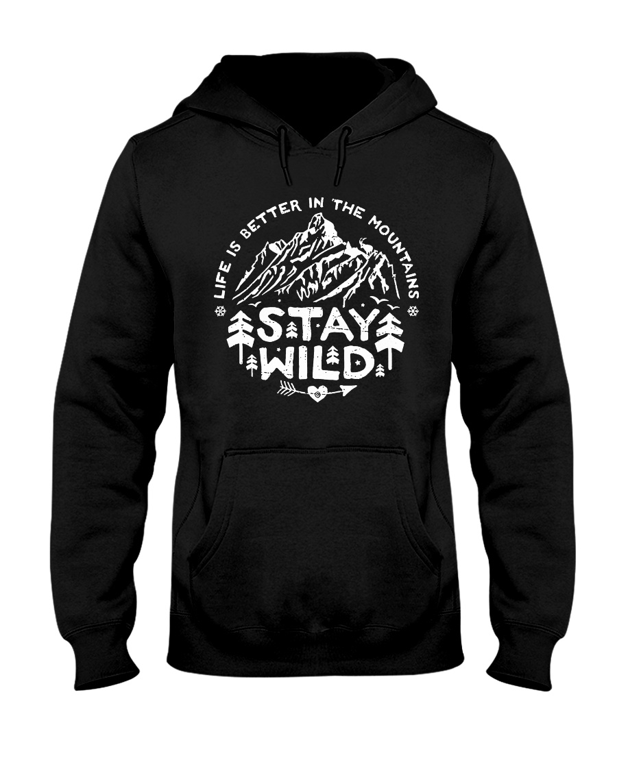 LIFE IS BETTER IN THE MOUNTAINS - STAY WILD Hooded Sweatshirt
