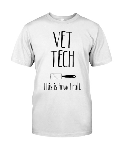 Vet Tech Gifts - Vet Tech this is how I roll