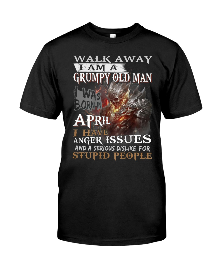 I Am A Grumpy Old Man I was Born in April T-Shirt Classic T-Shirt