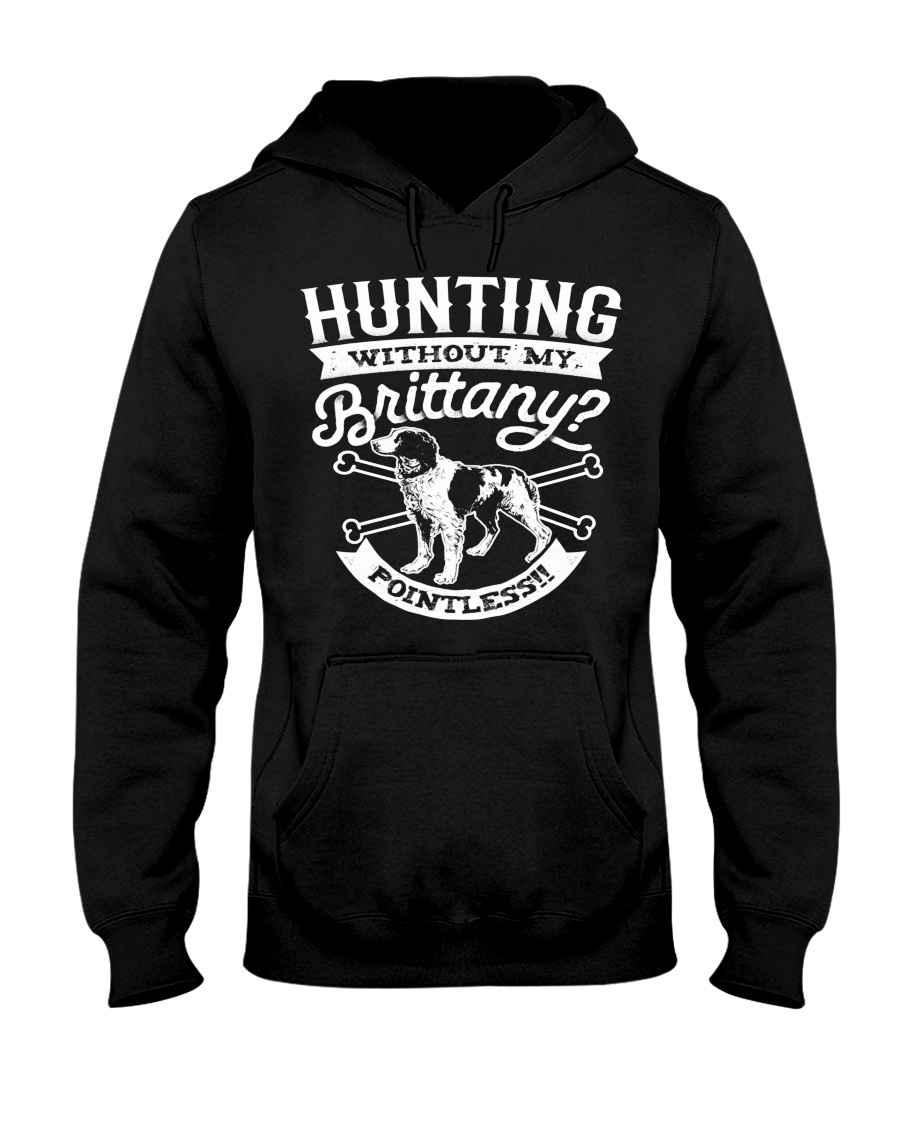 Hunting Without My Brittany Dog Pointless Gifts Hooded Sweatshirt