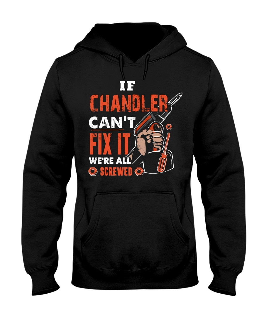 If CHANDLER Can't Fix It We're All Screwed Name Hooded Sweatshirt
