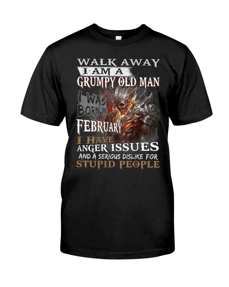 I Am A Grumpy Old Man I was Born in February Classic T-Shirt