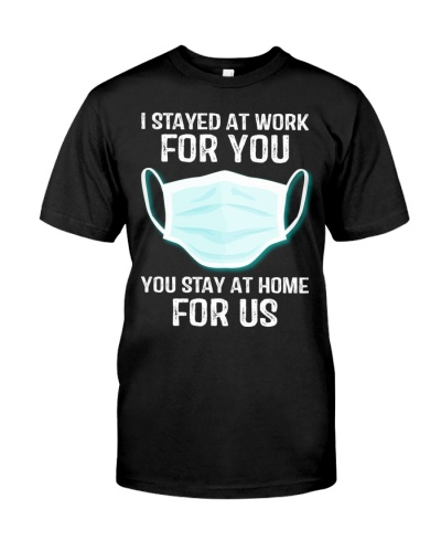 I Stayed At Work For You You Stay Home For Us