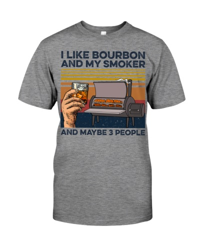 I Like Bourbon And My Smoker And Maybe 3 People