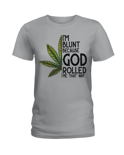 I'm Blunt Because God Rolled Me That Way