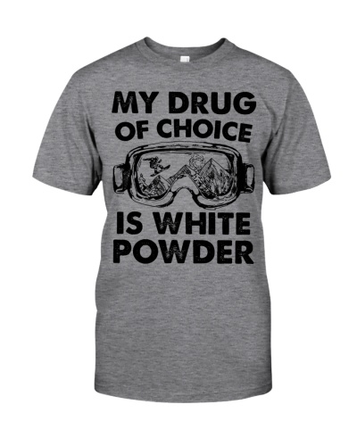 My Drug Of Choice Is White Powder
