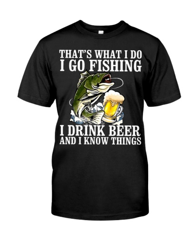 I Go Fishing - I Drink Beer And I Know Things