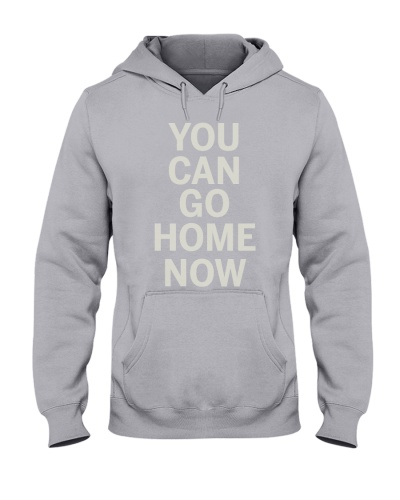 You Can Go Home Now Shirts