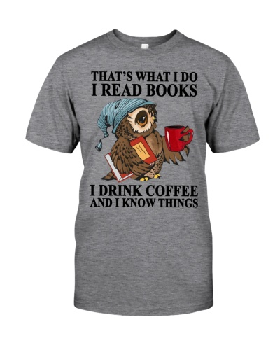 I Read Books - I Drink Coffee And I Know Things