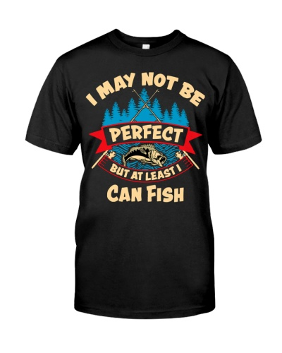 I May Not Be Perfect But At Least I Can Fish