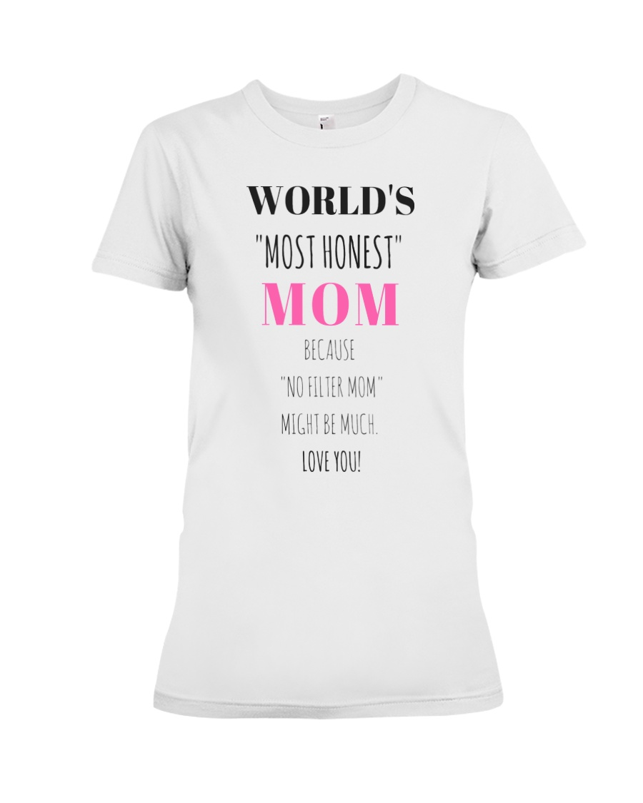 Funny Real life Quotes MOST HONEST MOM T-SHIRT Premium Fit Ladies Tee